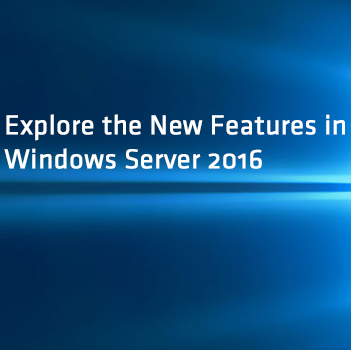 ExploretheNewFeaturesinWindowsServer2016.png