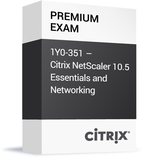 Citrix_Premium-Exam_1Y0-351-Citrix-NetScaler-10.5-Essentials-and-Networking-.png